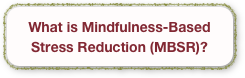 What is Mindfulness-Based Stress Reduction (MBSR)?